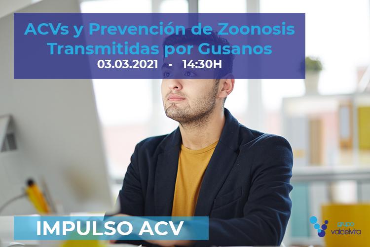 [Charla IMPULSO ACV] ACVs y Prevención de Zoonosis transmitidas por Gusanos